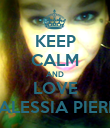 KEEP CALM AND LOVE ALESSIA PIERI - Personalised Poster large