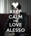 KEEP CALM AND LOVE ALESSO - Personalised Poster large