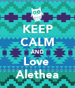 KEEP CALM AND Love  Alethea - Personalised Poster large