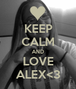 KEEP CALM AND LOVE ALEX<3 - Personalised Poster large