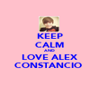 KEEP CALM AND LOVE ALEX CONSTANCIO♥ - Personalised Poster large