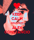 KEEP CALM AND LOVE ALEX CONSTANCIO - Personalised Poster large
