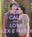 KEEP CALM AND LOVE ALEX E MASON - Personalised Poster large