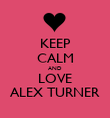 KEEP CALM AND LOVE ALEX TURNER - Personalised Poster large