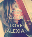 KEEP CALM AND LOVE ALEXIA  - Personalised Poster large