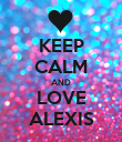 KEEP CALM AND LOVE ALEXIS - Personalised Poster large
