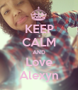 KEEP CALM AND Love Alexyn - Personalised Poster large