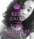 KEEP CALM AND LOVE  ALEYMI <3 - Personalised Poster large