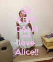 KEEP CALM AND love Alice!! - Personalised Poster large
