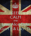 KEEP CALM AND Love Alice-Delia Lucri P.& Lucri G. - Personalised Poster large