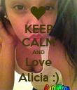 KEEP CALM AND Love Alicia :) - Personalised Poster large