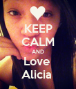 KEEP CALM AND Love  Alicia  - Personalised Poster large