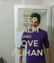 KEEP CALM AND LOVE ALİHAN - Personalised Poster large