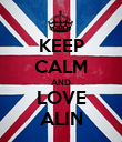 KEEP CALM AND LOVE ALIN - Personalised Poster large