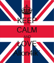 KEEP CALM AND LOVE Alion4ik` - Personalised Poster large