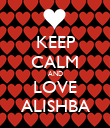 KEEP CALM AND LOVE ALISHBA - Personalised Poster large