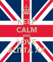 KEEP CALM AND LOVE ALITTA XX - Personalised Poster small