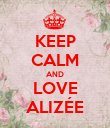 KEEP CALM AND LOVE ALIZÉE - Personalised Poster large