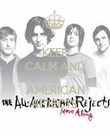 KEEP CALM AND LOVE ALL AMERICAN REJECTS - Personalised Poster large