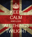 KEEP CALM AND LOVE 'ALL THINGS TWILIGHT - Personalised Poster large