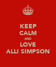KEEP CALM AND LOVE ALLI SIMPSON - Personalised Poster large