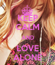KEEP CALM AND LOVE ALONE - Personalised Poster large