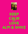 KEEP CALM AND LOVE ALPI & SHIVZ - Personalised Poster large