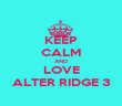 KEEP CALM AND LOVE ALTER RIDGE 3 - Personalised Poster large