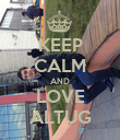 KEEP CALM AND LOVE ALTUG - Personalised Poster large