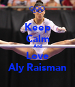 Keep Calm And Love Aly Raisman - Personalised Poster large