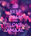 KEEP CALM AND LOVE AMAAL  - Personalised Poster large