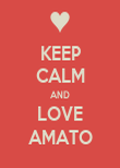 KEEP CALM AND LOVE AMATO - Personalised Poster large