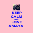 KEEP CALM AND LOVE AMAYA♥ - Personalised Poster large