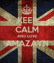 KEEP CALM AND LOVE AMAZAYN  - Personalised Poster large