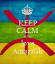 KEEP CALM AND love AmaziGh - Personalised Poster large