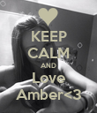 KEEP CALM AND Love Amber<3 - Personalised Poster large