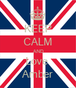 KEEP CALM AND Love  Amber - Personalised Poster large