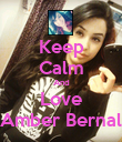 Keep Calm And Love Amber Bernal - Personalised Poster large