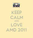 KEEP CALM AND LOVE AMD 2011 - Personalised Poster large