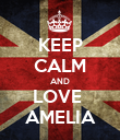KEEP CALM AND LOVE  AMELIA - Personalised Poster large