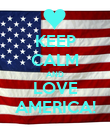 KEEP CALM AND LOVE AMERICA! - Personalised Poster large