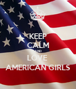 KEEP CALM AND LOVE  AMERICAN GIRLS - Personalised Poster large
