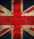 KEEP CALM AND LOVE AMIE :) - Personalised Poster large