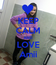 KEEP CALM AND LOVE Amii - Personalised Poster large