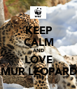 KEEP CALM AND LOVE AMUR LEOPARDS - Personalised Poster large