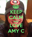 KEEP CALM AND LOVE AMY C - Personalised Poster small