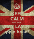 KEEP CALM and love  AMY LAVIN  apple head!  - Personalised Poster large