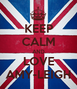 KEEP CALM AND LOVE AMY-LEIGH - Personalised Poster large