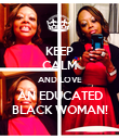 KEEP CALM AND LOVE AN EDUCATED BLACK WOMAN! - Personalised Poster large