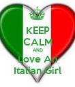 KEEP CALM AND Love An Italian Girl - Personalised Poster large